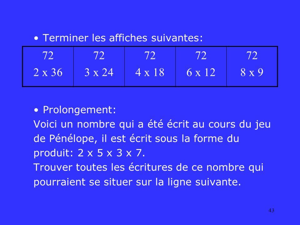 43 Terminer les affiches suivantes: Prolongement: Voici un nombre qui a été écrit au cours du jeu de Pénélope, il est écrit sous la forme du produit: