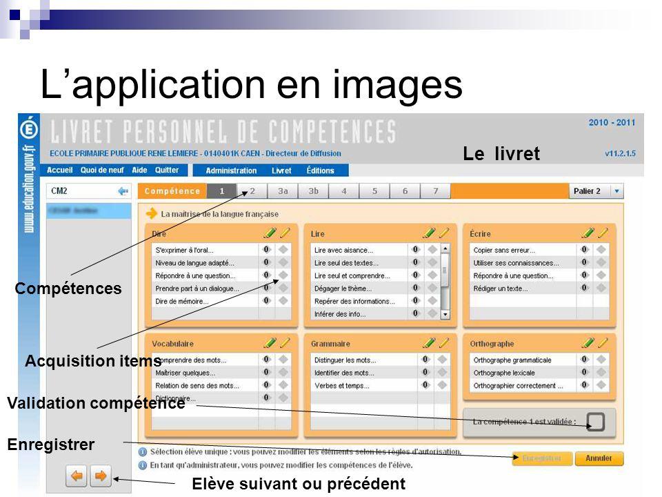 Lapplication en images Le livret Enregistrer Elève suivant ou précédent Validation compétence Compétences Acquisition items