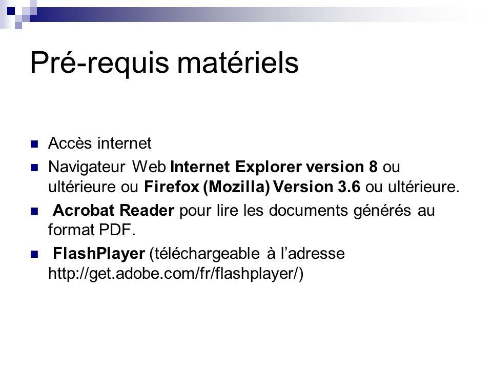 Pré-requis matériels Accès internet Navigateur Web Internet Explorer version 8 ou ultérieure ou Firefox (Mozilla) Version 3.6 ou ultérieure.