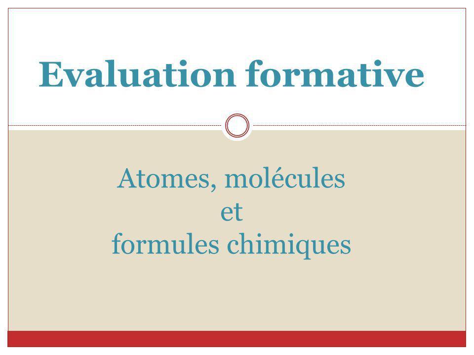 Evaluation formative Atomes, molécules et formules chimiques