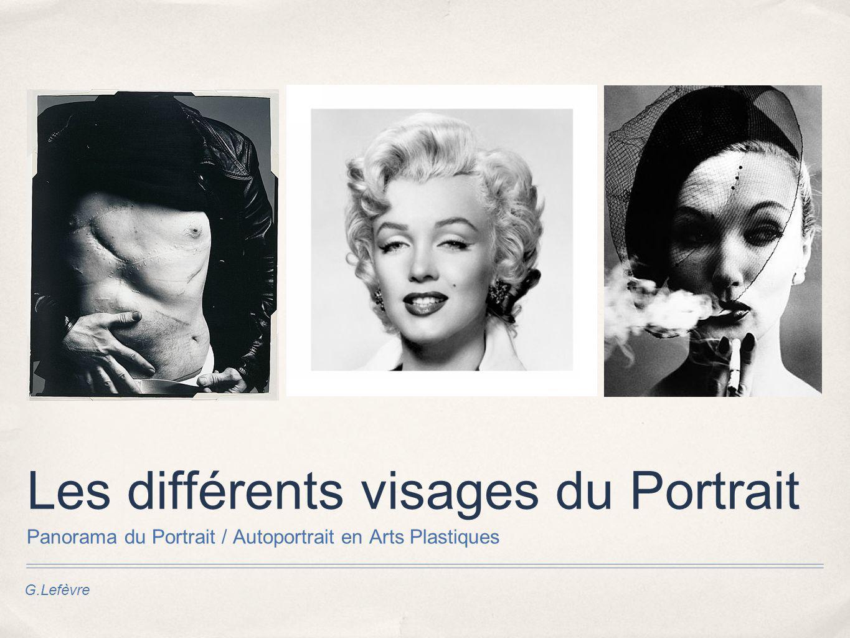 G.Lefèvre Les différents visages du Portrait Panorama du Portrait / Autoportrait en Arts Plastiques