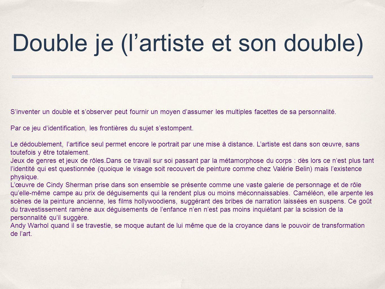 Double je (lartiste et son double) Sinventer un double et sobserver peut fournir un moyen dassumer les multiples facettes de sa personnalité. Par ce j