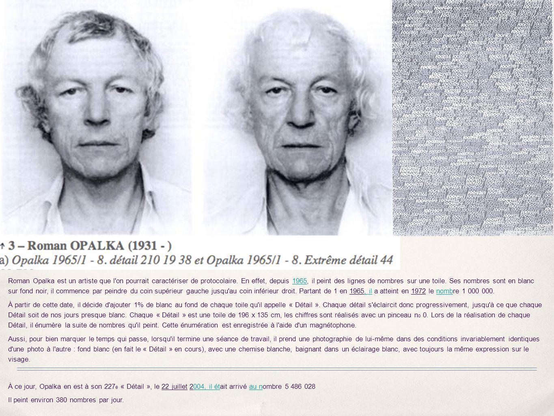 Roman Opalka est un artiste que l'on pourrait caractériser de protocolaire. En effet, depuis 1965, il peint des lignes de nombres sur une toile. Ses n