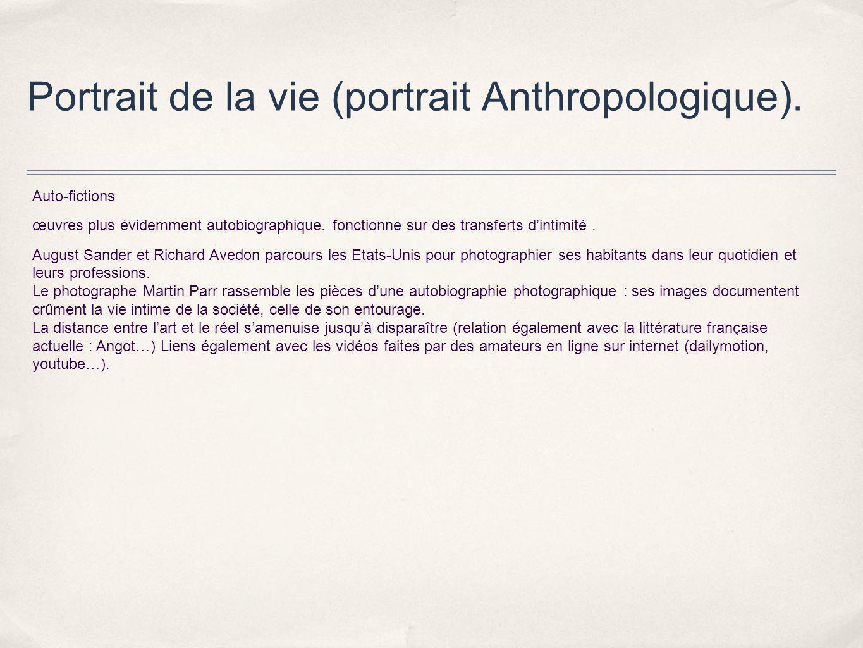 Portrait de la vie (portrait Anthropologique). Auto-fictions œuvres plus évidemment autobiographique. fonctionne sur des transferts dintimité. August