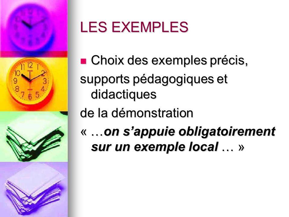 LES EXEMPLES Choix des exemples précis, Choix des exemples précis, supports pédagogiques et didactiques de la démonstration « …on sappuie obligatoirem