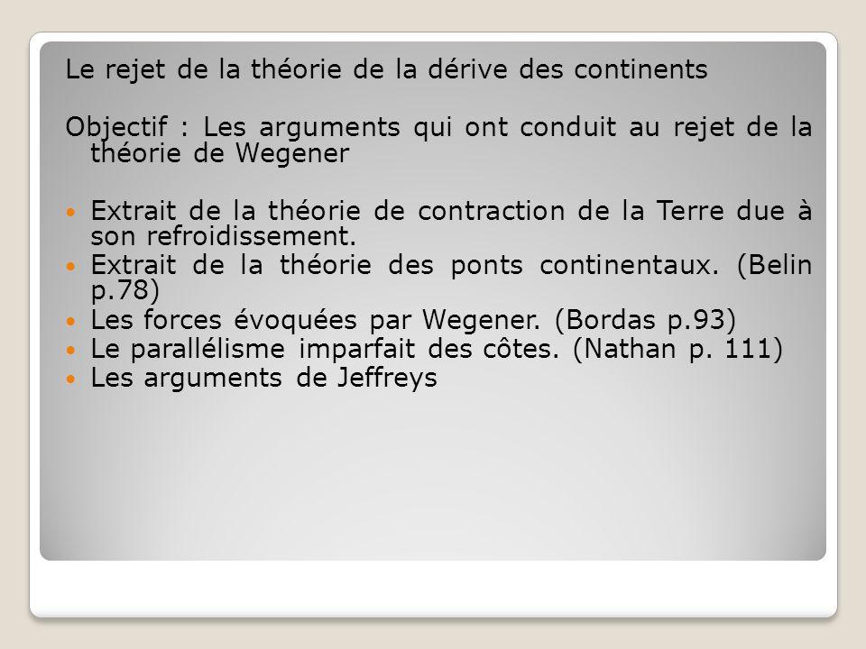 Le rejet de la théorie de la dérive des continents Objectif : Les arguments qui ont conduit au rejet de la théorie de Wegener Extrait de la théorie de