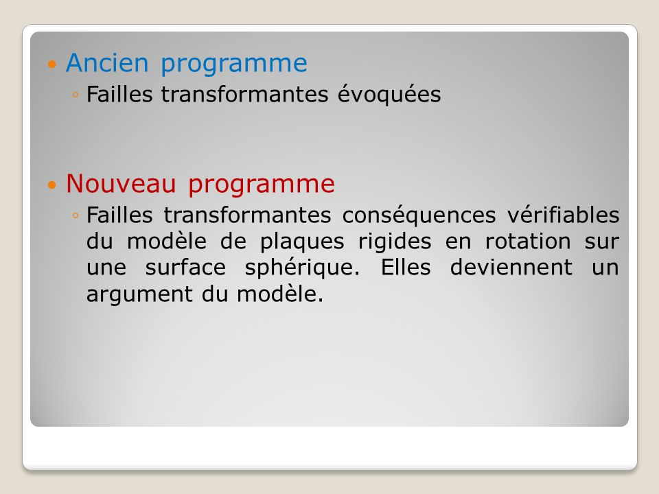 Ancien programme Failles transformantes évoquées Nouveau programme Failles transformantes conséquences vérifiables du modèle de plaques rigides en rot