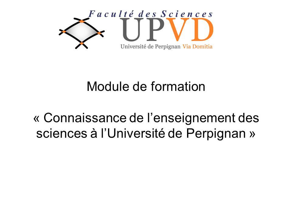 Module de formation « Connaissance de lenseignement des sciences à lUniversité de Perpignan » F a c u l t é d e s S c i e n c e s