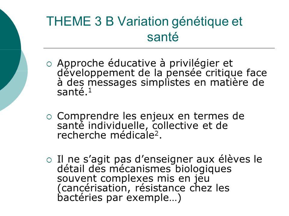THEME 3 B Variation génétique et santé Approche éducative à privilégier et développement de la pensée critique face à des messages simplistes en matière de santé.
