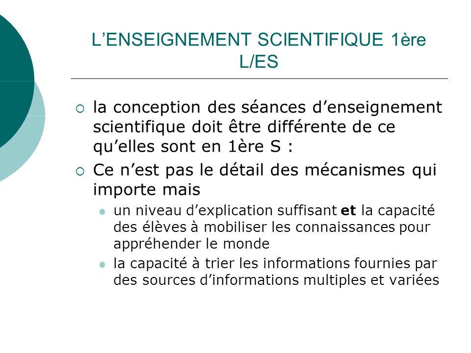 LENSEIGNEMENT SCIENTIFIQUE 1ère L/ES la conception des séances denseignement scientifique doit être différente de ce quelles sont en 1ère S : Ce nest