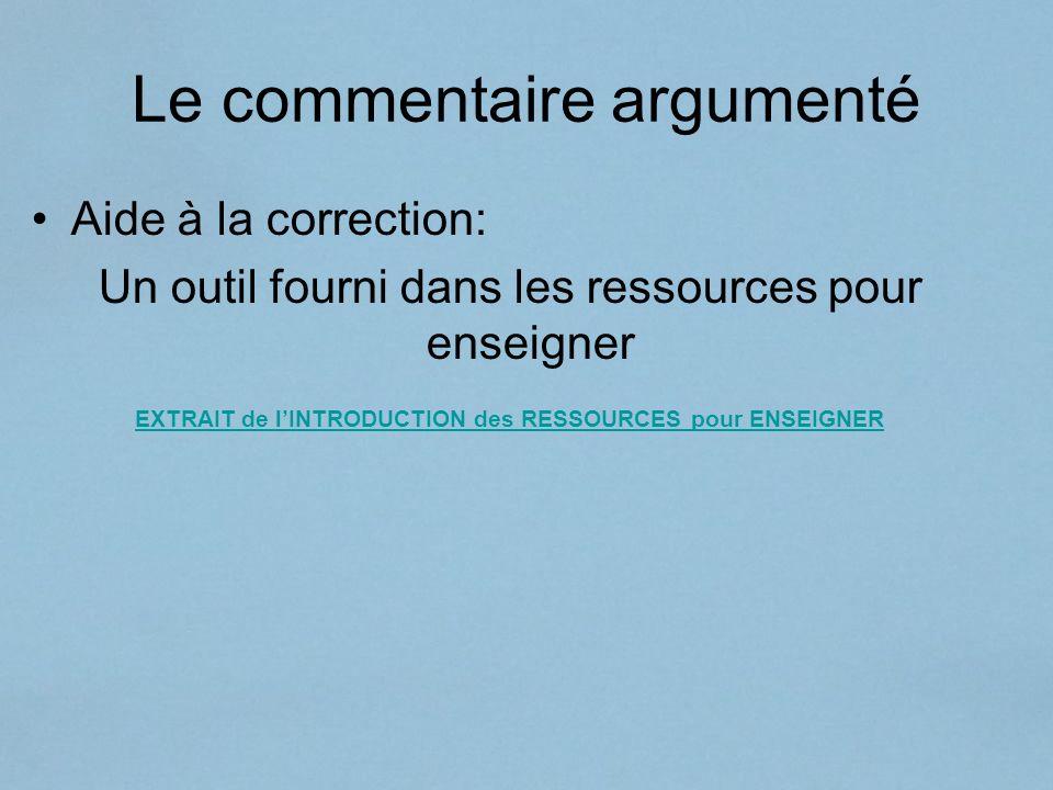 Le commentaire argumenté Aide à la correction: Un outil fourni dans les ressources pour enseigner EXTRAIT de lINTRODUCTION des RESSOURCES pour ENSEIGN
