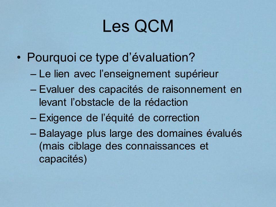 Les QCM Pourquoi ce type dévaluation? –Le lien avec lenseignement supérieur –Evaluer des capacités de raisonnement en levant lobstacle de la rédaction