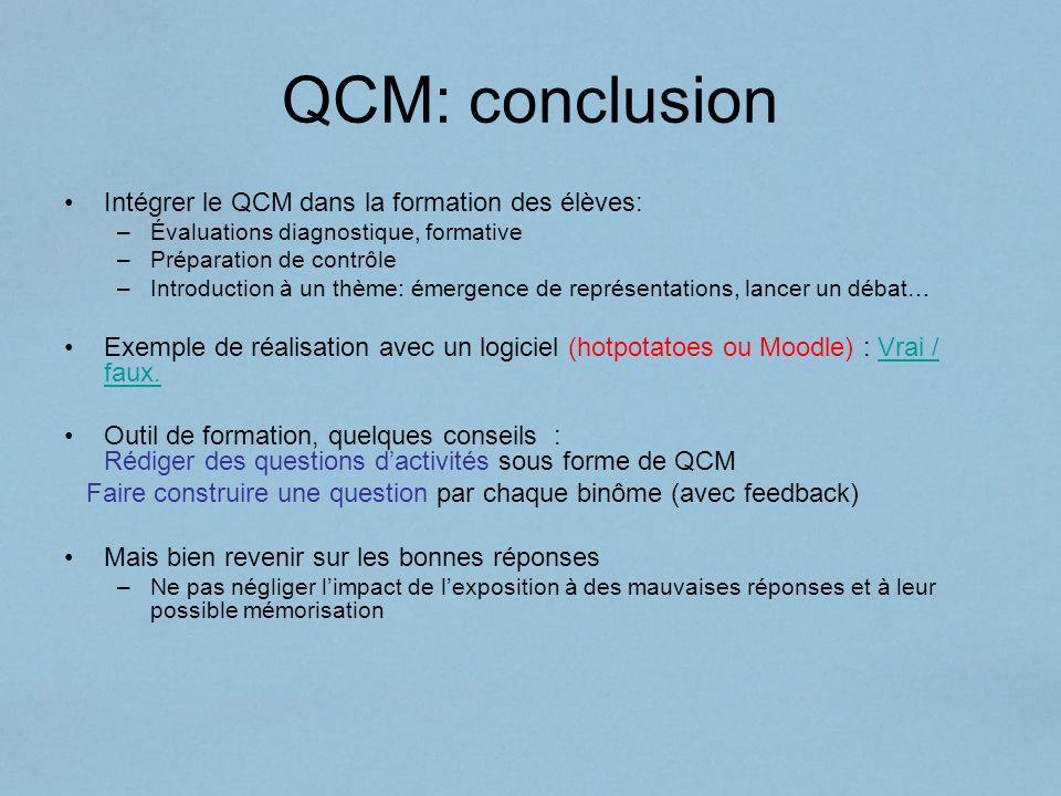 QCM: conclusion Intégrer le QCM dans la formation des élèves: –Évaluations diagnostique, formative –Préparation de contrôle –Introduction à un thème: