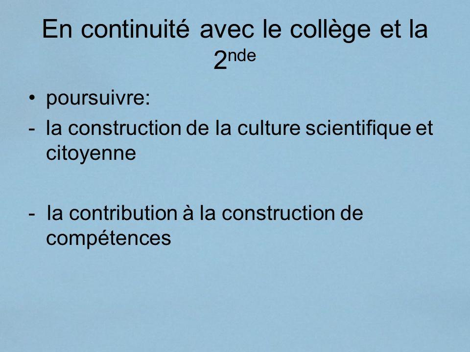 En continuité avec le collège et la 2 nde poursuivre: -la construction de la culture scientifique et citoyenne - la contribution à la construction de