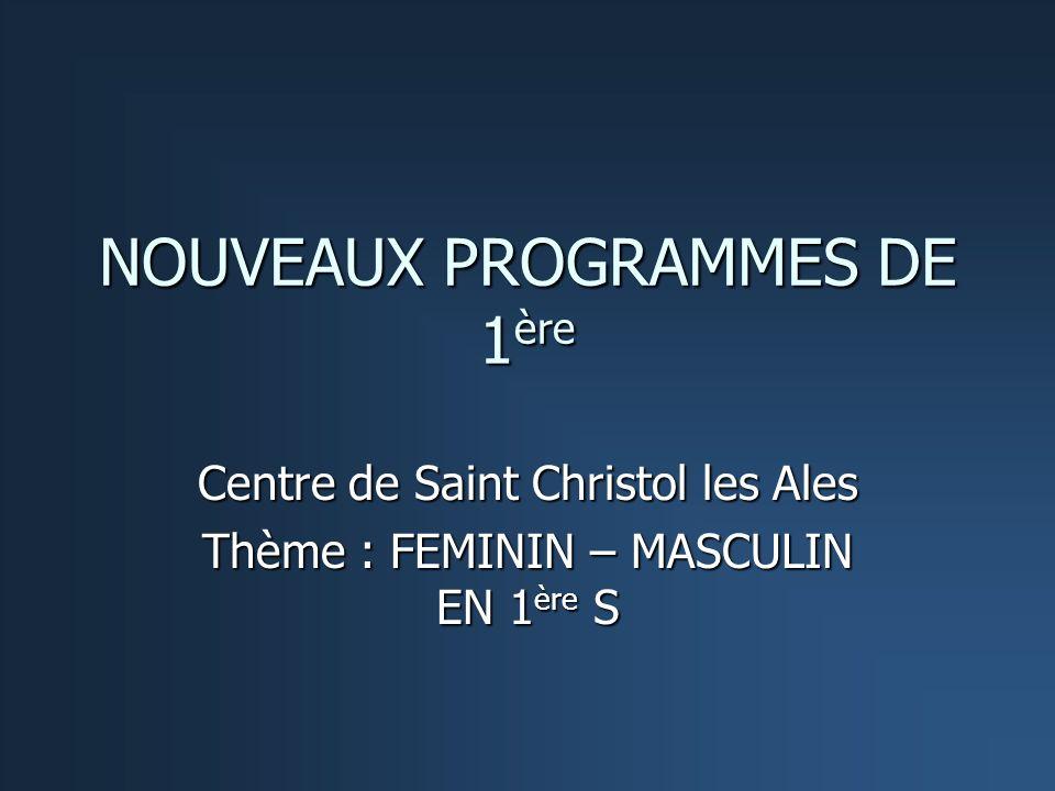 NOUVEAUX PROGRAMMES DE 1 ère Centre de Saint Christol les Ales Thème : FEMININ – MASCULIN EN 1 ère S
