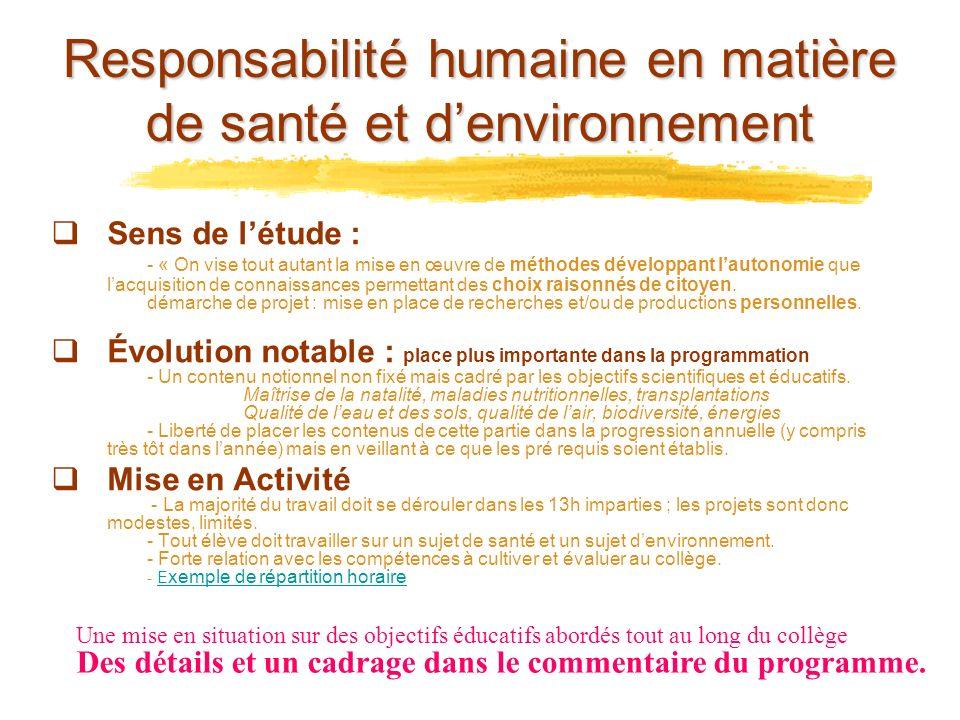 Responsabilité humaine en matière de santé et denvironnement Sens de létude : - « On vise tout autant la mise en œuvre de méthodes développant lautono