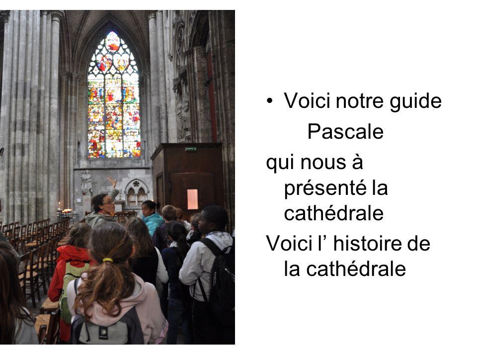 Voici notre guide Pascale qui nous à présenté la cathédrale Voici l histoire de la cathédrale