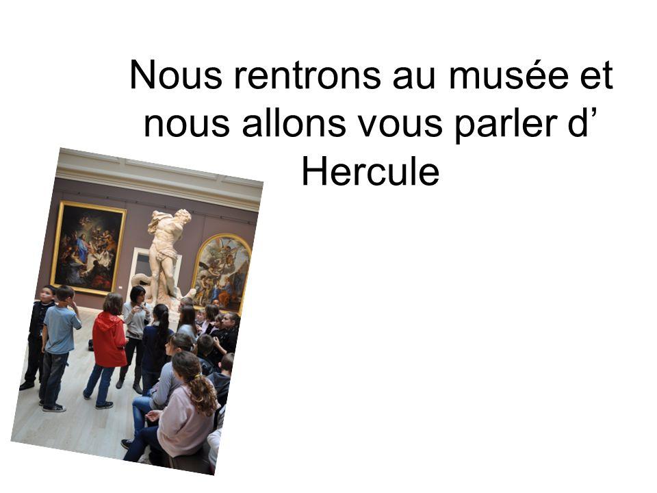 Nous rentrons au musée et nous allons vous parler d Hercule