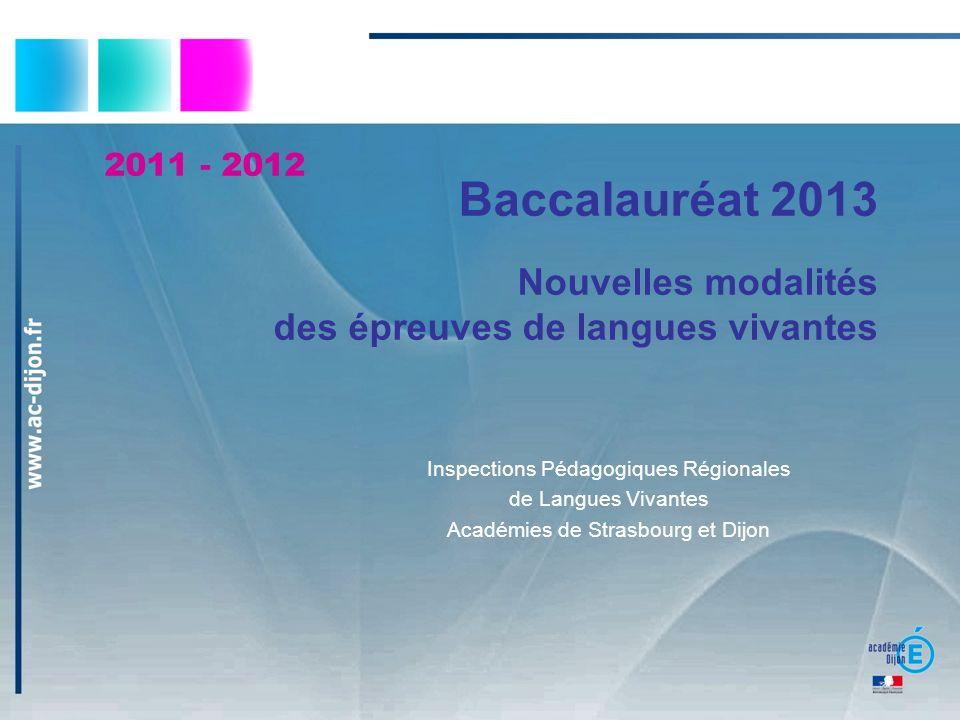 Baccalauréat 2013 Nouvelles modalités des épreuves de langues vivantes Inspections Pédagogiques Régionales de Langues Vivantes Académies de Strasbourg