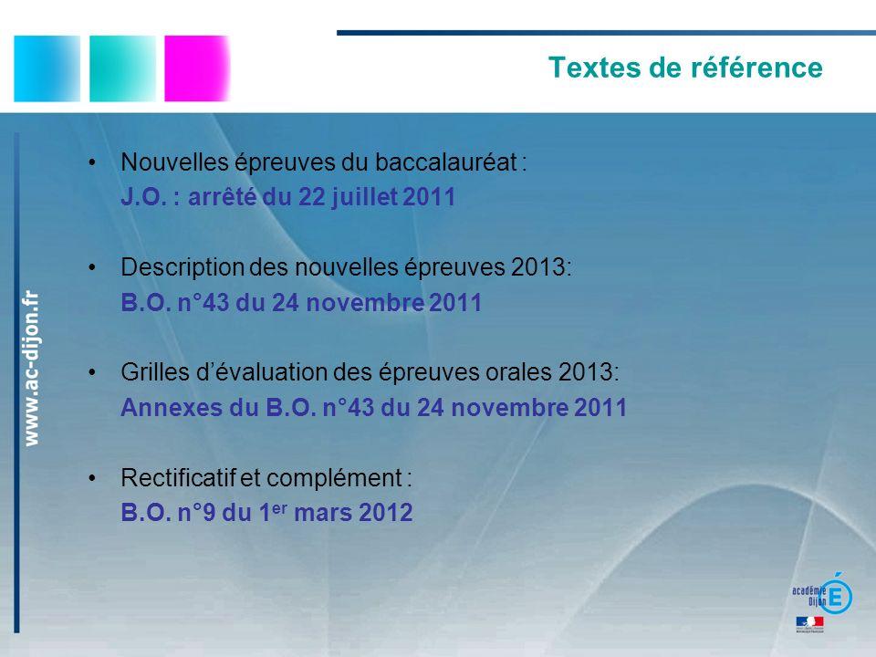 Textes de référence Nouvelles épreuves du baccalauréat : J.O. : arrêté du 22 juillet 2011 Description des nouvelles épreuves 2013: B.O. n°43 du 24 nov