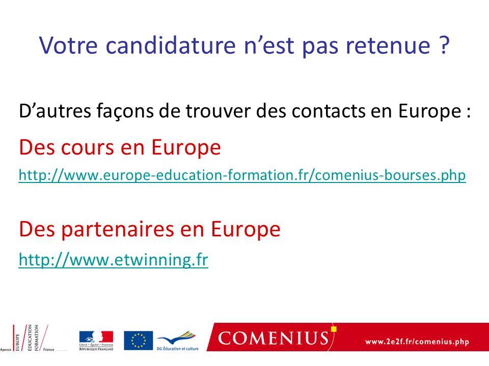 Des cours en Europe http://www.europe-education-formation.fr/comenius-bourses.php Des partenaires en Europe http://www.etwinning.fr Votre candidature nest pas retenue .