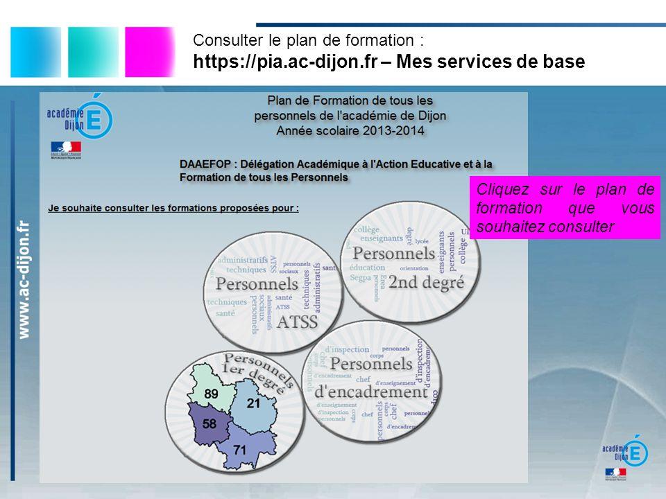 Consulter le plan de formation : https://pia.ac-dijon.fr – Mes services de base Cliquez sur le plan de formation que vous souhaitez consulter