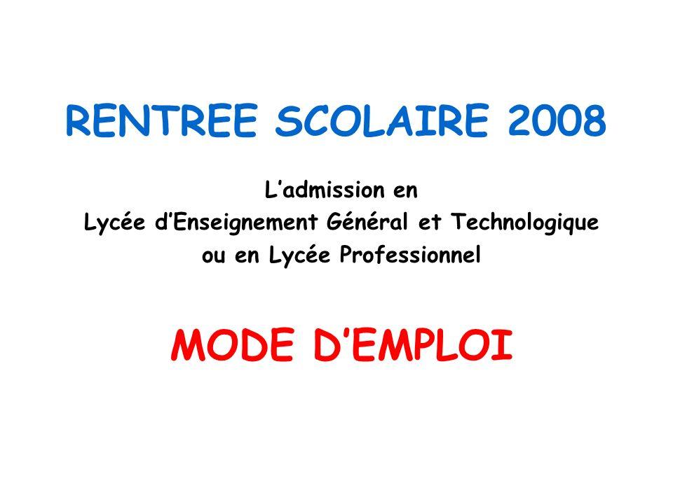 RENTREE SCOLAIRE 2008 Ladmission en Lycée dEnseignement Général et Technologique ou en Lycée Professionnel MODE DEMPLOI