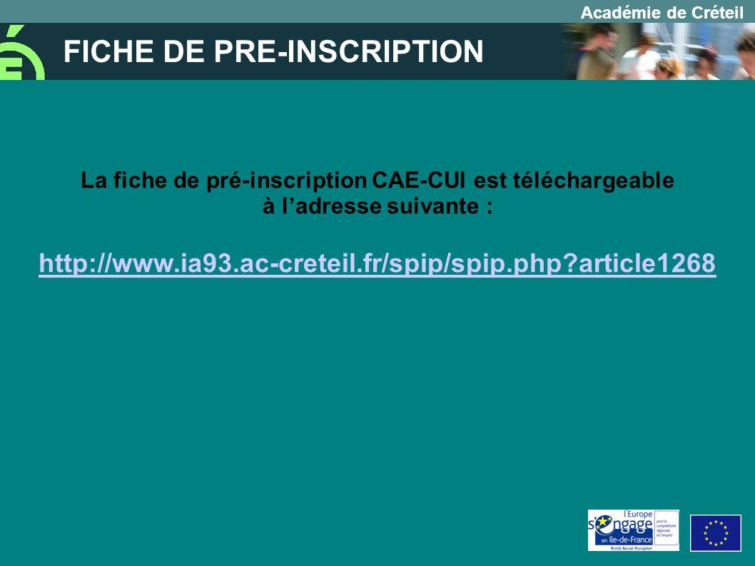 Académie de Créteil FICHE DE PRE-INSCRIPTION La fiche de pré-inscription CAE-CUI est téléchargeable à ladresse suivante : http://www.ia93.ac-creteil.fr/spip/spip.php?article1268