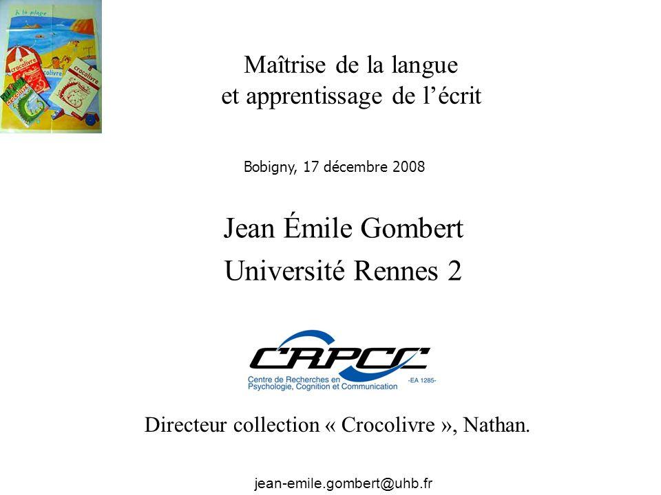 Maîtrise de la langue et apprentissage de lécrit Jean Émile Gombert Université Rennes 2 jean-emile.gombert@uhb.fr Bobigny, 17 décembre 2008 Directeur