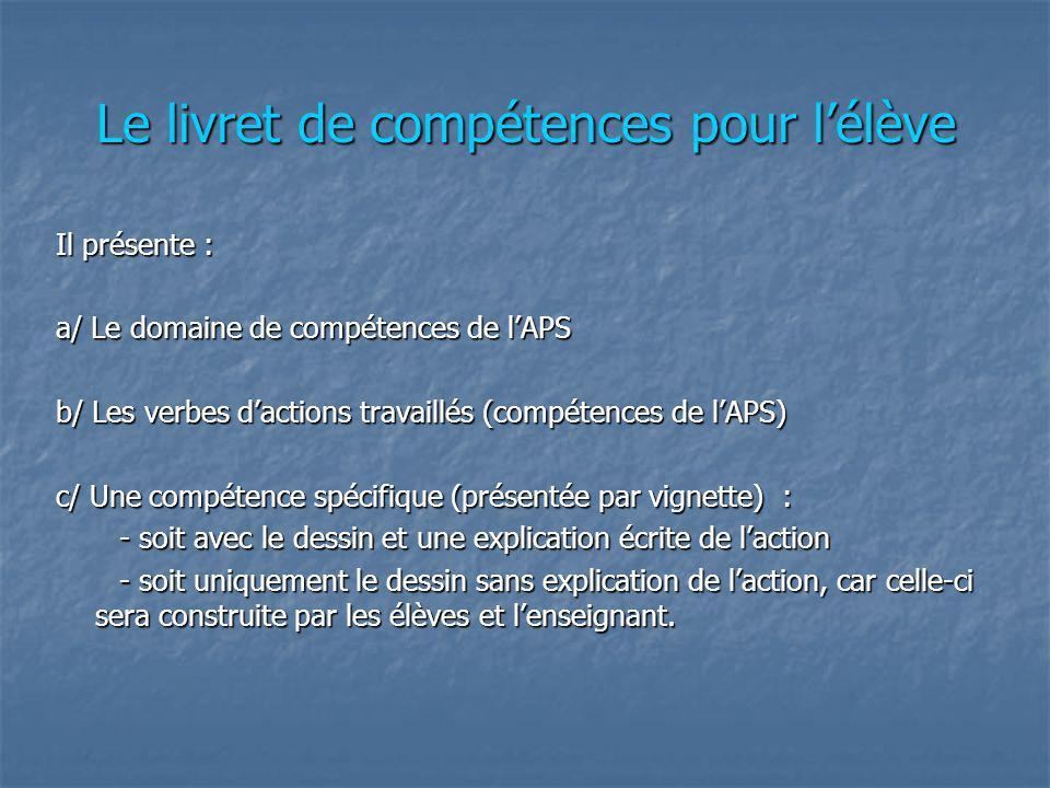 Le livret de compétences pour lélève Il présente : a/ Le domaine de compétences de lAPS b/ Les verbes dactions travaillés (compétences de lAPS) c/ Une