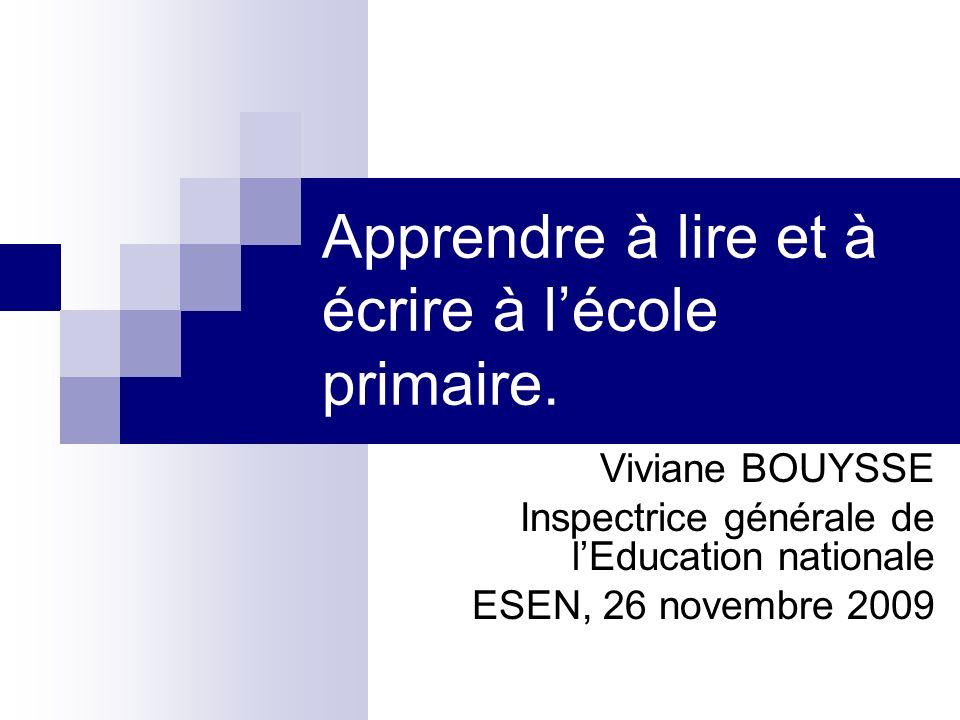 Apprendre à lire et à écrire à lécole primaire. Viviane BOUYSSE Inspectrice générale de lEducation nationale ESEN, 26 novembre 2009
