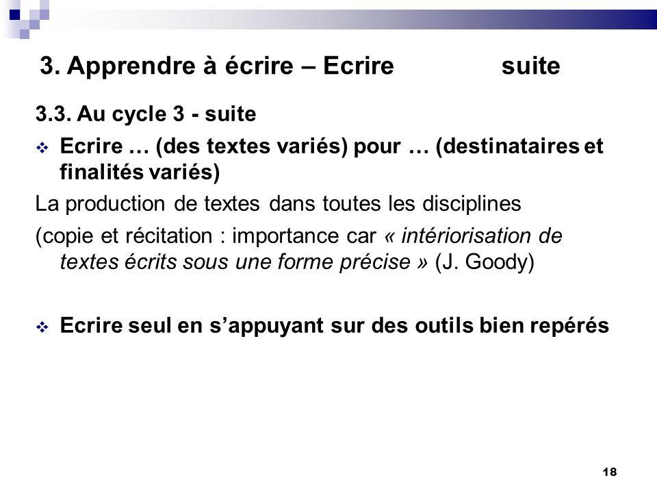 18 3. Apprendre à écrire – Ecrire suite 3.3. Au cycle 3 - suite Ecrire … (des textes variés) pour … (destinataires et finalités variés) La production