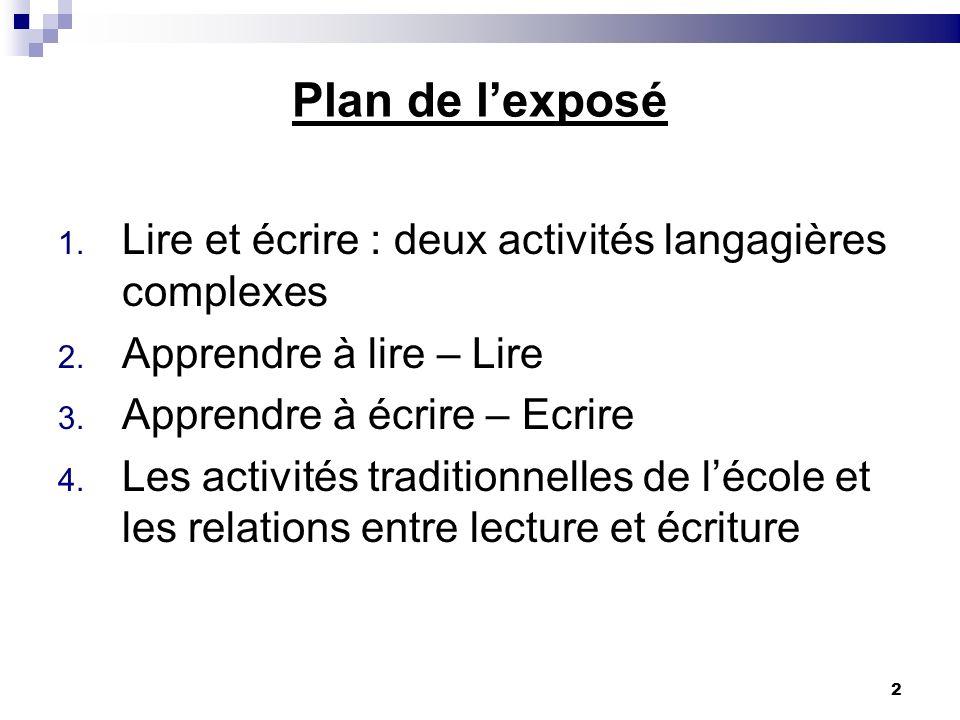2 Plan de lexposé 1. Lire et écrire : deux activités langagières complexes 2. Apprendre à lire – Lire 3. Apprendre à écrire – Ecrire 4. Les activités