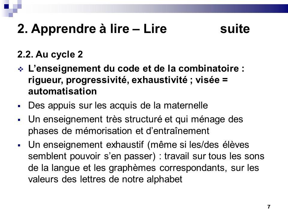 7 2. Apprendre à lire – Lire suite 2.2. Au cycle 2 Lenseignement du code et de la combinatoire : rigueur, progressivité, exhaustivité ; visée = automa
