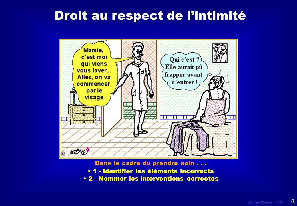Monique Zambon - 1997 5 Des interventions correctes dans le cadre du PRENDRE SOIN pour la satisfaction des besoins définis par Maslow - de sécurité - d estime de soi Respecter la pudeur.