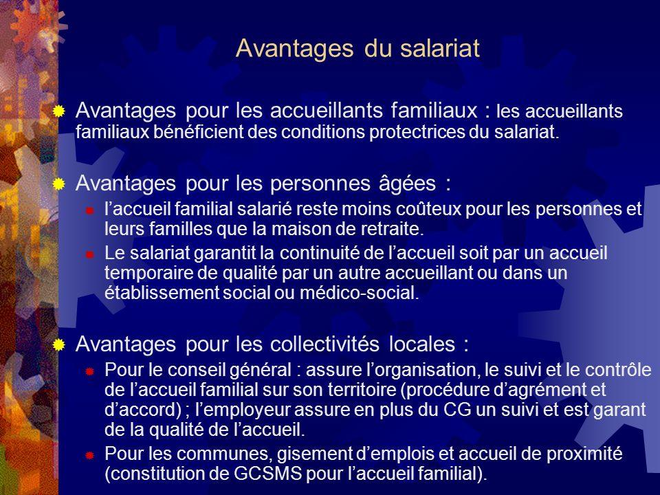 Avantages du salariat Avantages pour les accueillants familiaux : les accueillants familiaux bénéficient des conditions protectrices du salariat. Avan