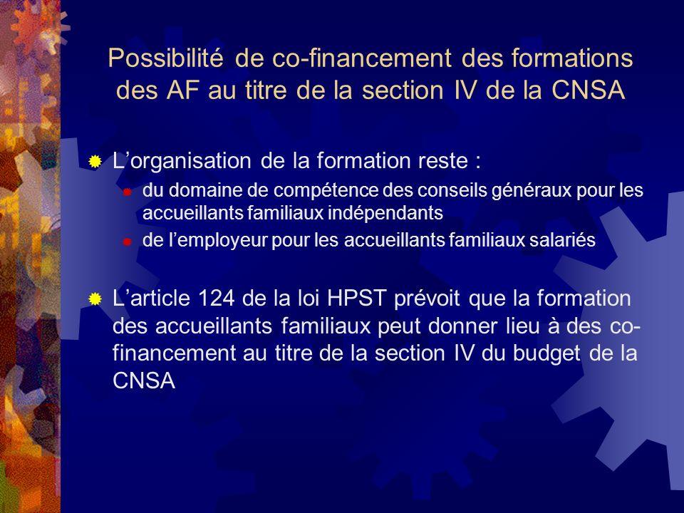 Possibilité de co-financement des formations des AF au titre de la section IV de la CNSA Lorganisation de la formation reste : du domaine de compétenc