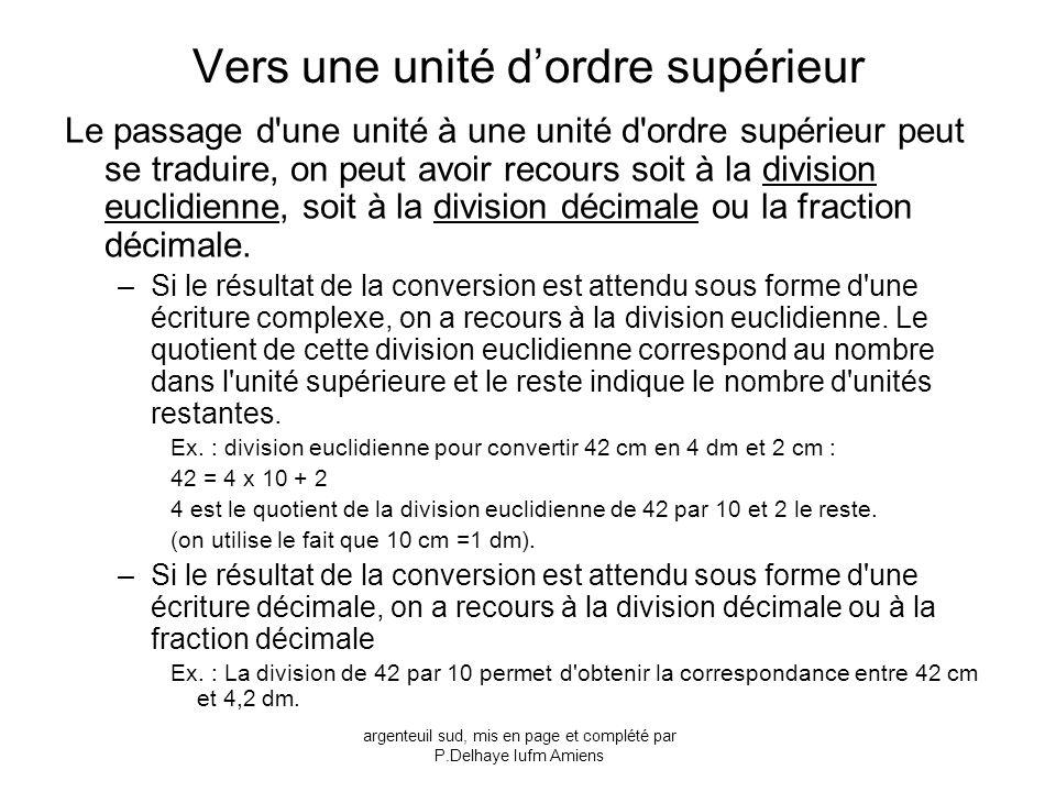 Vers une unité dordre supérieur Le passage d'une unité à une unité d'ordre supérieur peut se traduire, on peut avoir recours soit à la division euclid