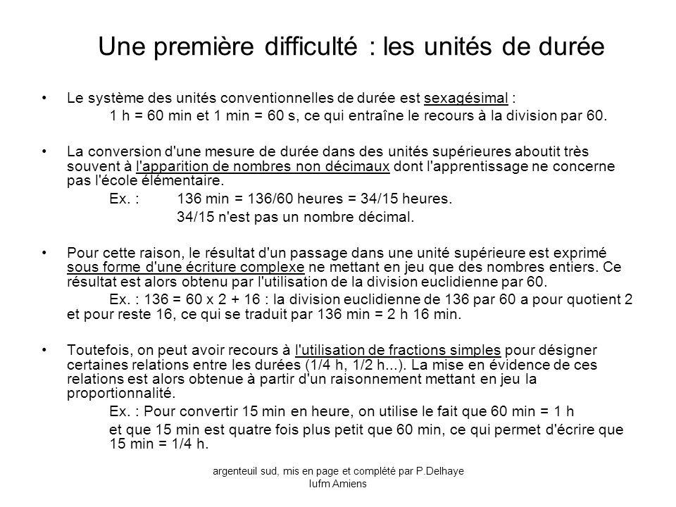 Une première difficulté : les unités de durée Le système des unités conventionnelles de durée est sexagésimal : 1 h = 60 min et 1 min = 60 s, ce qui e