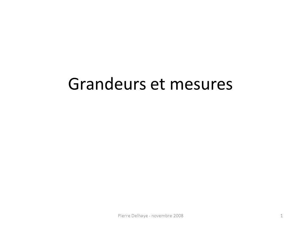 Grandeurs et mesures 1Pierre Delhaye - novembre 2008