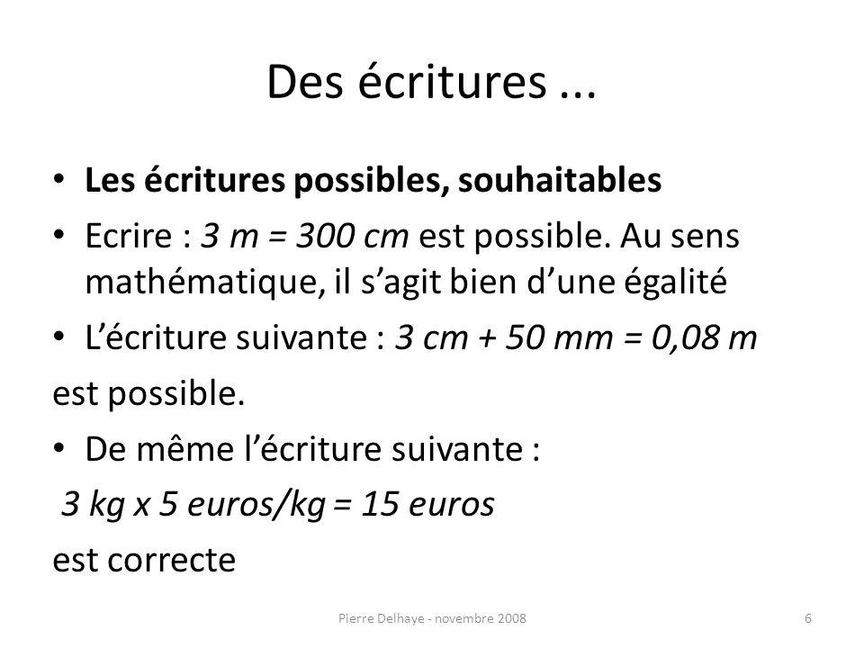 Des écritures... Les écritures possibles, souhaitables Ecrire : 3 m = 300 cm est possible.