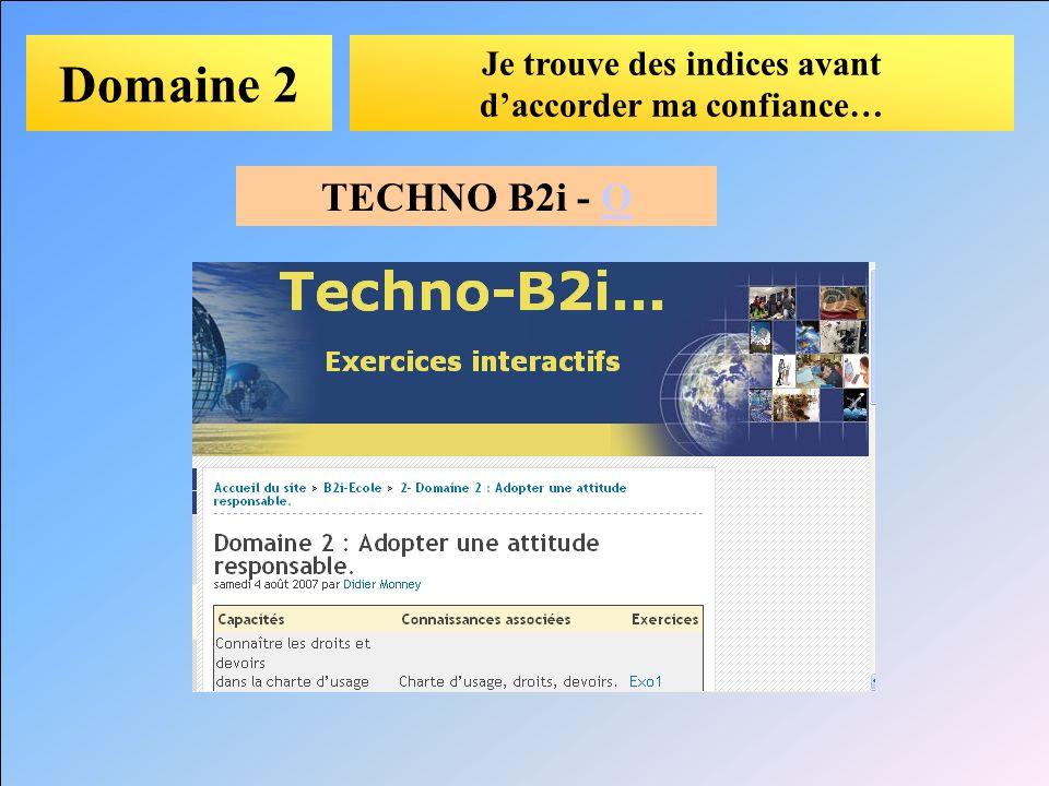 Domaine 2 Je trouve des indices avant daccorder ma confiance… TECHNO B2i - OO