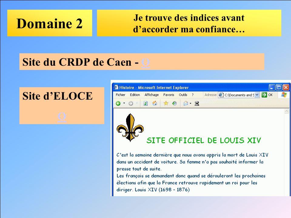 Domaine 2 Je trouve des indices avant daccorder ma confiance… Site du CRDP de Caen - OO Site dELOCE O