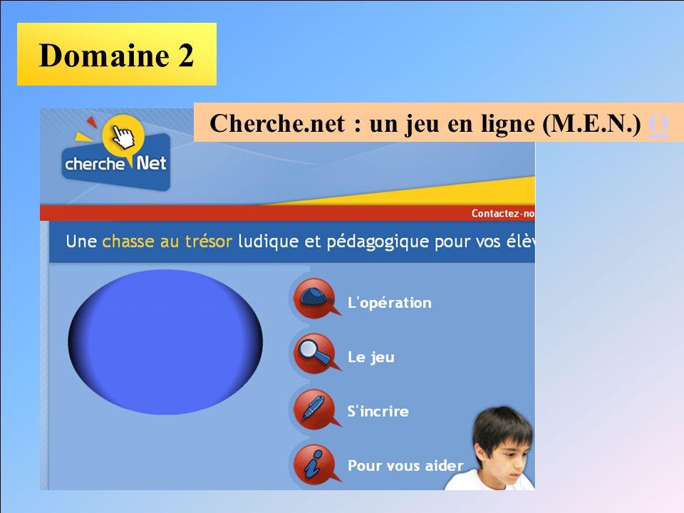 Domaine 2 Cherche.net : un jeu en ligne (M.E.N.) OO