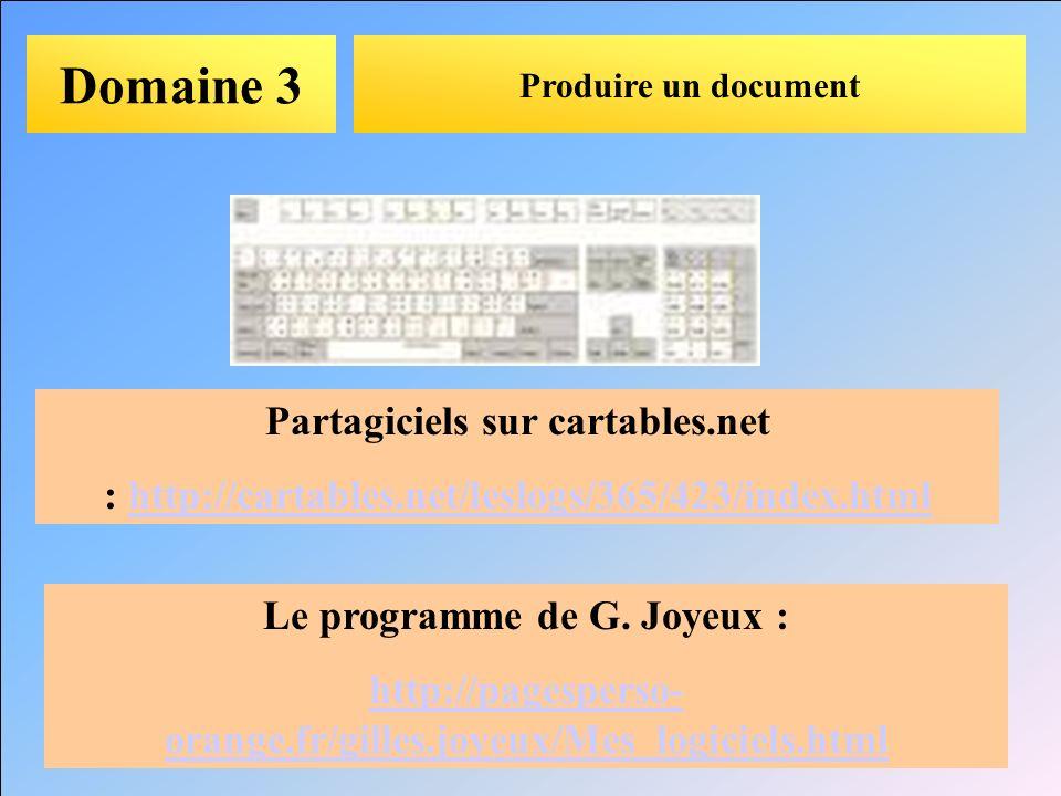 Domaine 3 Produire un document Partagiciels sur cartables.net : http://cartables.net/leslogs/365/423/index.htmlhttp://cartables.net/leslogs/365/423/in
