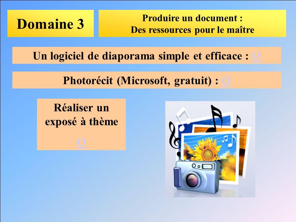 Domaine 3 Produire un document : Des ressources pour le maître Un logiciel de diaporama simple et efficace : OO Photorécit (Microsoft, gratuit) : OO R