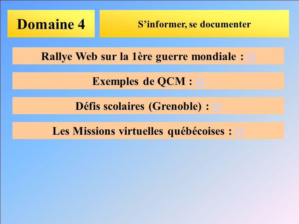 Domaine 4 Sinformer, se documenter Rallye Web sur la 1ère guerre mondiale : OO Exemples de QCM : OO Défis scolaires (Grenoble) : OO Les Missions virtu