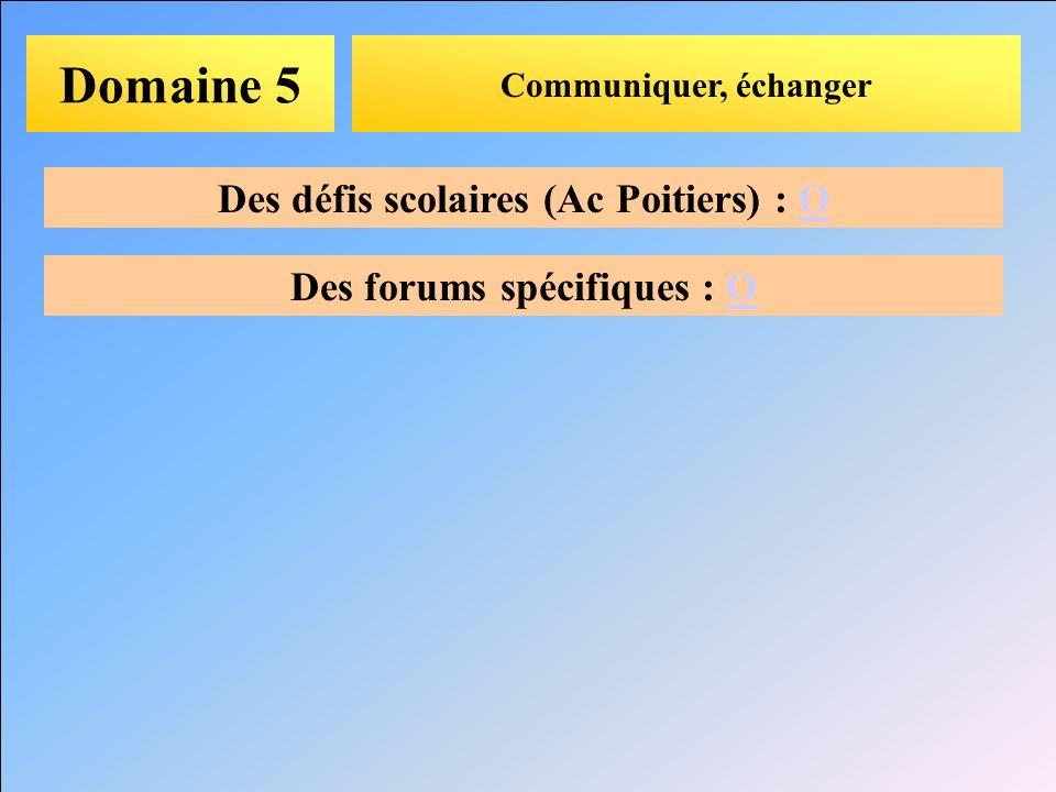 Domaine 5 Communiquer, échanger Des défis scolaires (Ac Poitiers) : OO Des forums spécifiques : OO