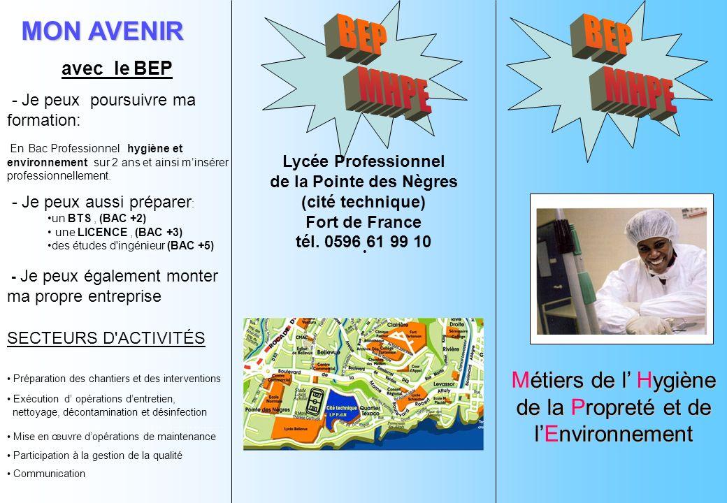 MON AVENIR avec le BEP - Je peux poursuivre ma formation: Métiers de l Hygiène de la Propreté et de lEnvironnement SECTEURS D ACTIVITÉS Lycée Professionnel de la Pointe des Nègres (cité technique) Fort de France tél.