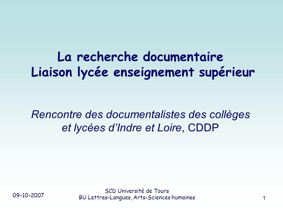09-10-2007 SCD Université de Tours BU Lettres-Langues, Arts-Sciences humaines 1 La recherche documentaire Liaison lycée enseignement supérieur Rencont
